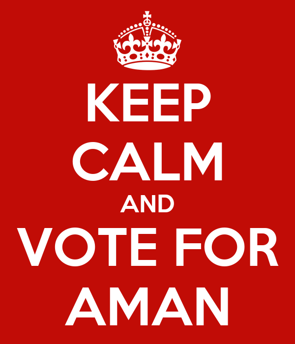 KEEP CALM AND VOTE FOR AMAN