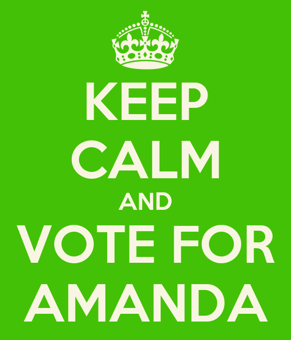 KEEP CALM AND VOTE FOR AMANDA