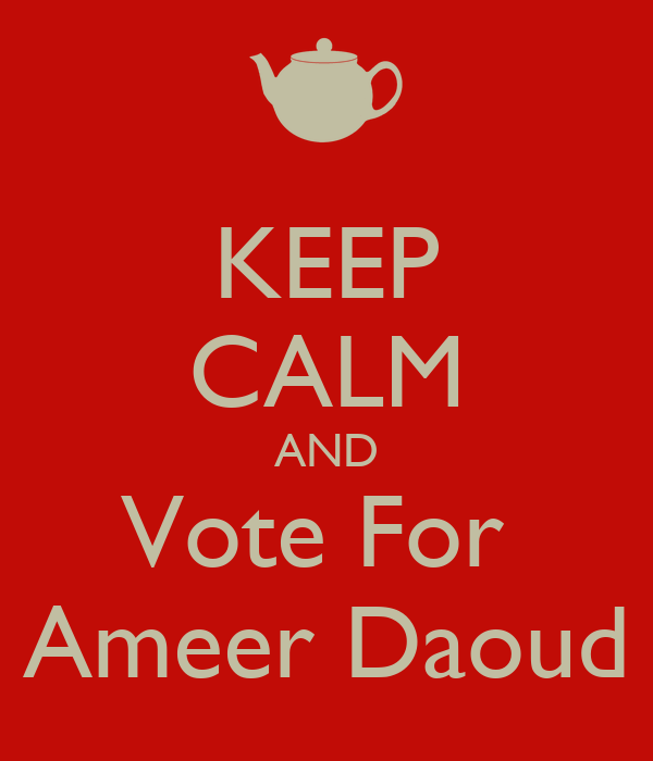 KEEP CALM AND Vote For  Ameer Daoud