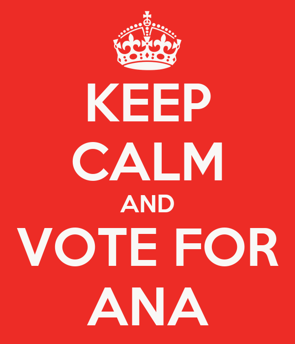 KEEP CALM AND VOTE FOR ANA