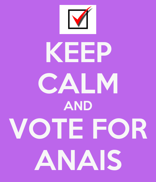 KEEP CALM AND VOTE FOR ANAIS