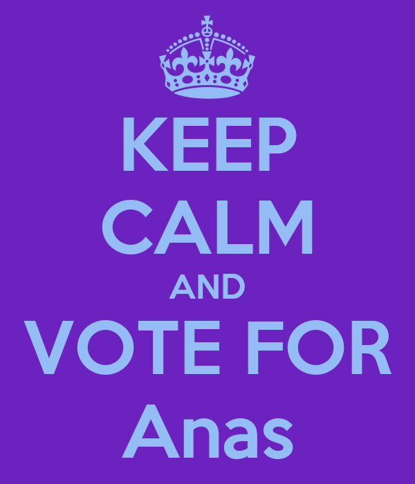 KEEP CALM AND VOTE FOR Anas