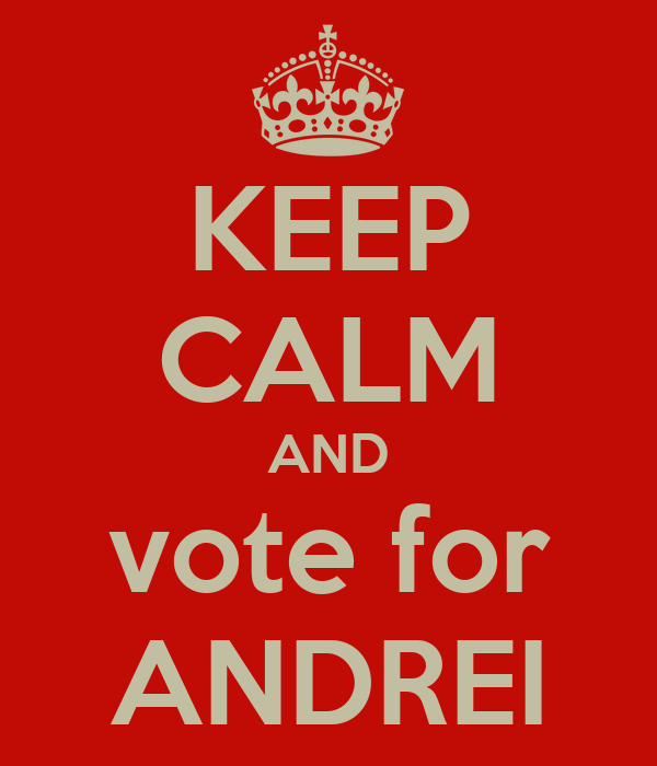 KEEP CALM AND vote for ANDREI