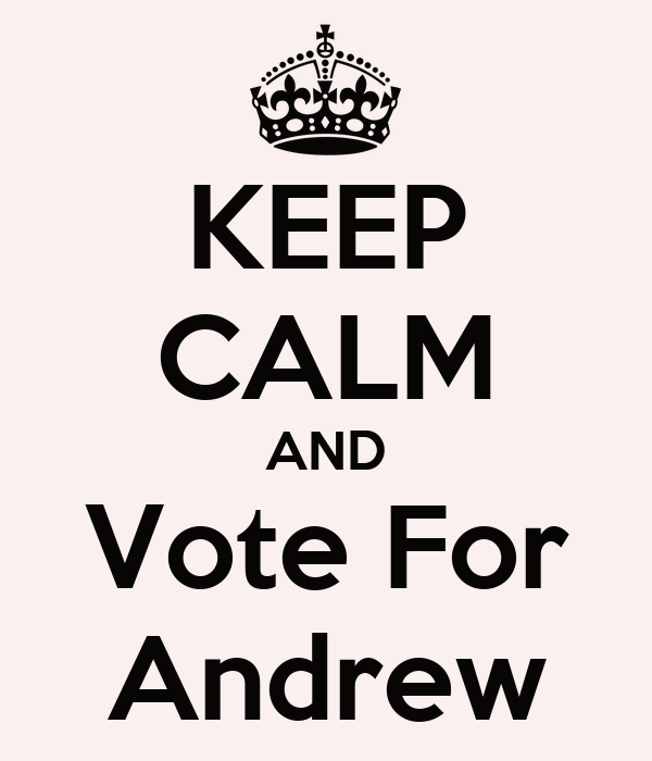 KEEP CALM AND Vote For Andrew