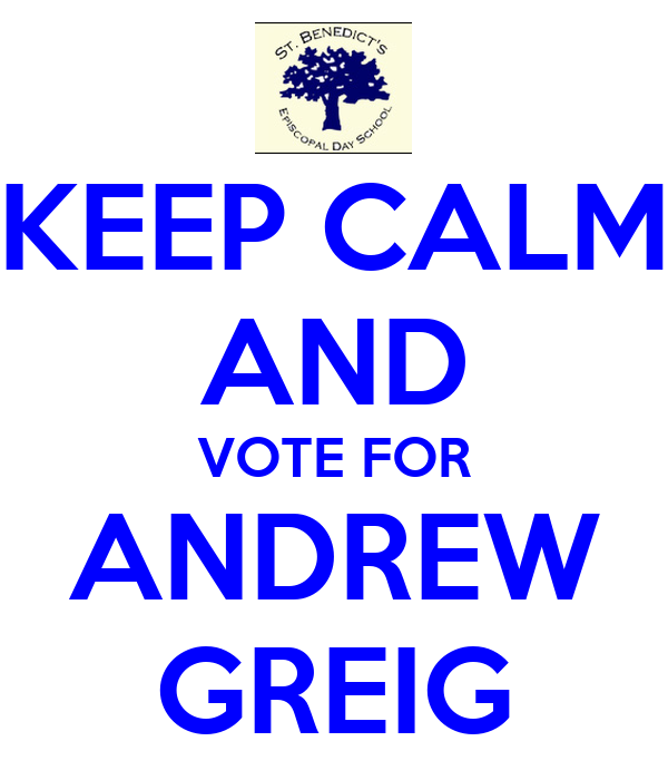 KEEP CALM AND VOTE FOR ANDREW GREIG