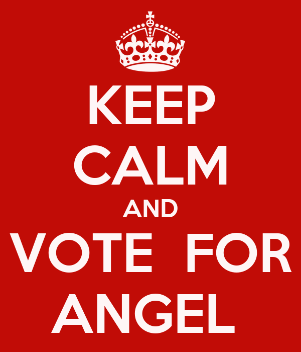 KEEP CALM AND VOTE  FOR ANGEL