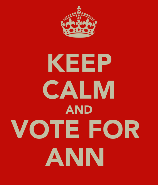 KEEP CALM AND VOTE FOR  ANN