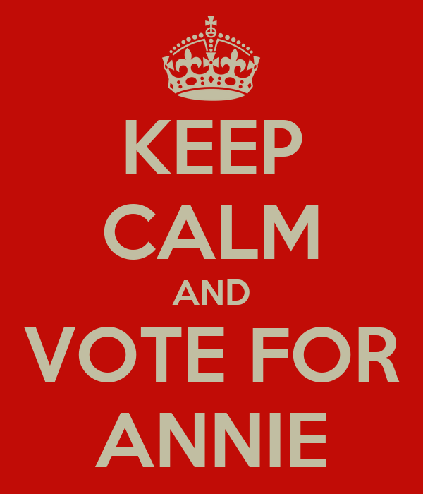 KEEP CALM AND VOTE FOR ANNIE