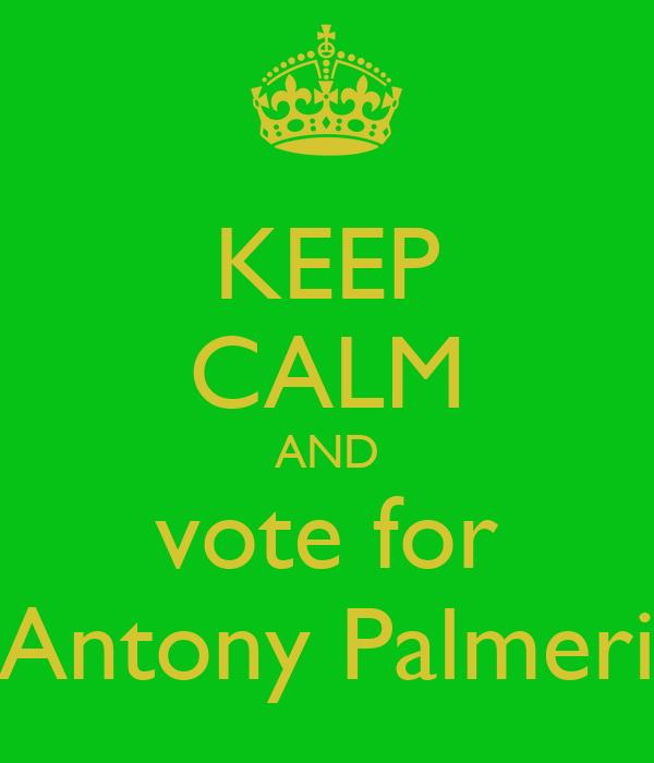 KEEP CALM AND vote for Antony Palmeri
