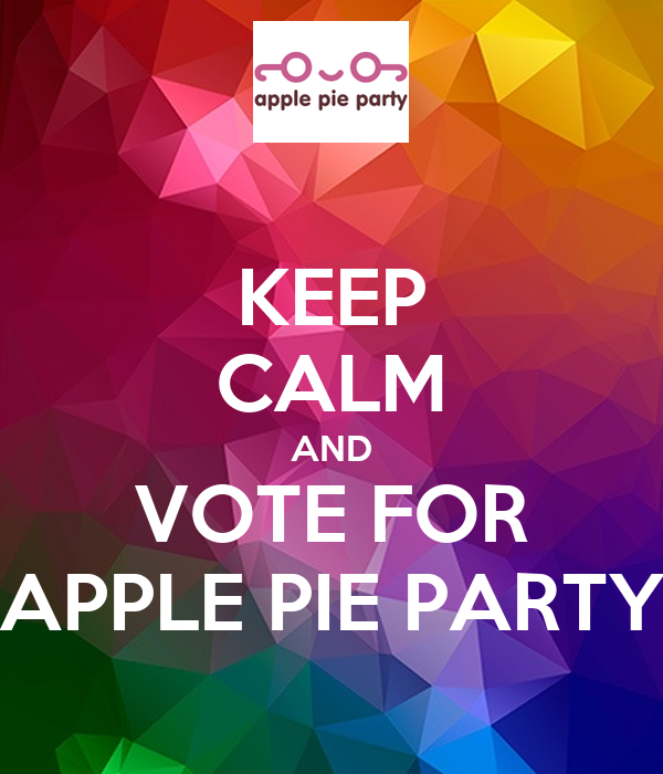 KEEP CALM AND VOTE FOR APPLE PIE PARTY