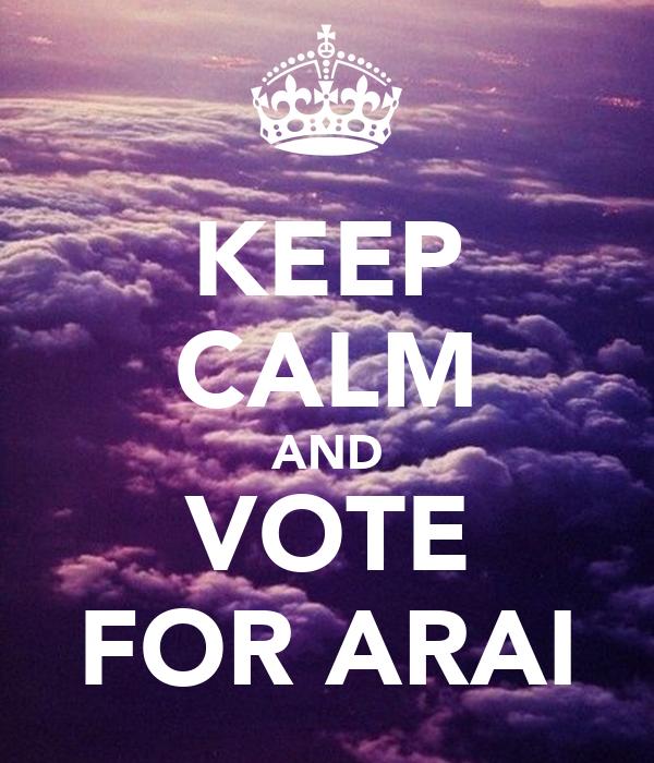 KEEP CALM AND VOTE FOR ARAI