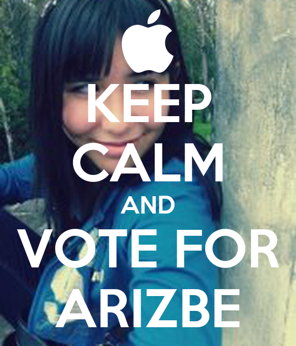 KEEP CALM AND VOTE FOR ARIZBE