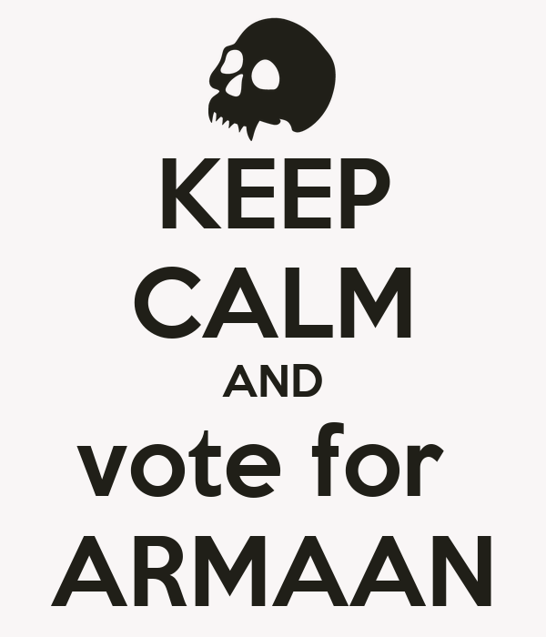 KEEP CALM AND vote for  ARMAAN