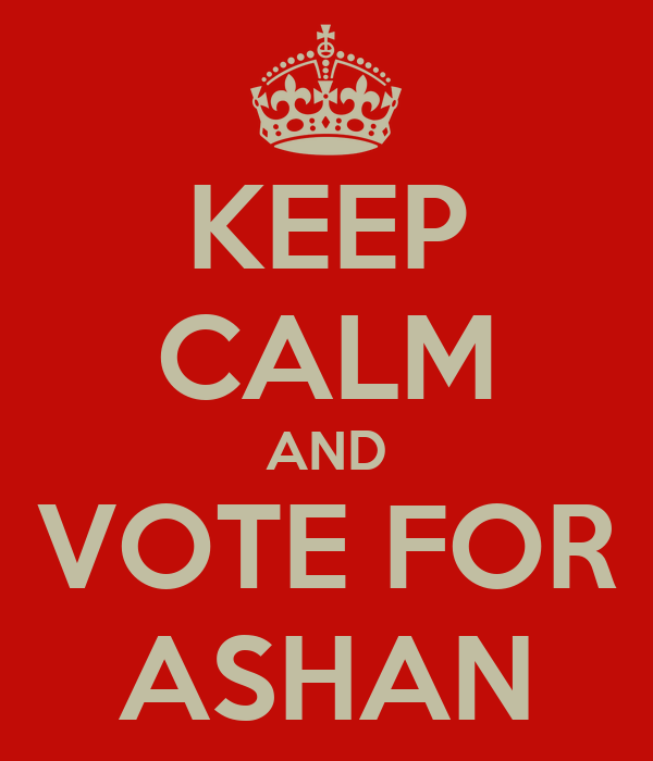 KEEP CALM AND VOTE FOR ASHAN
