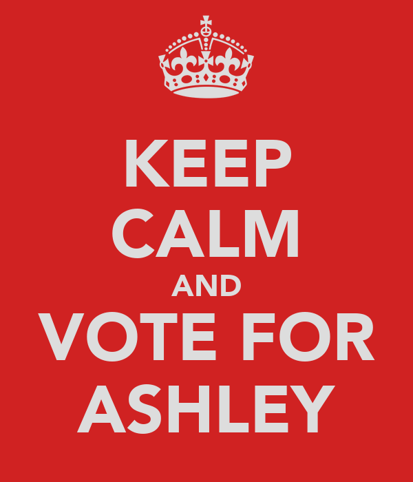 KEEP CALM AND VOTE FOR ASHLEY
