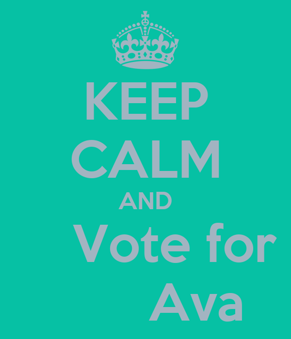 KEEP CALM AND     Vote for        Ava