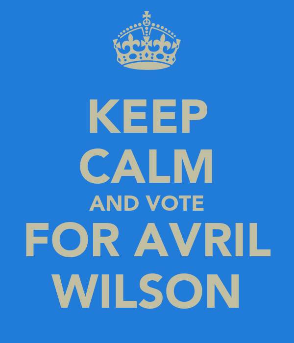 KEEP CALM AND VOTE FOR AVRIL WILSON