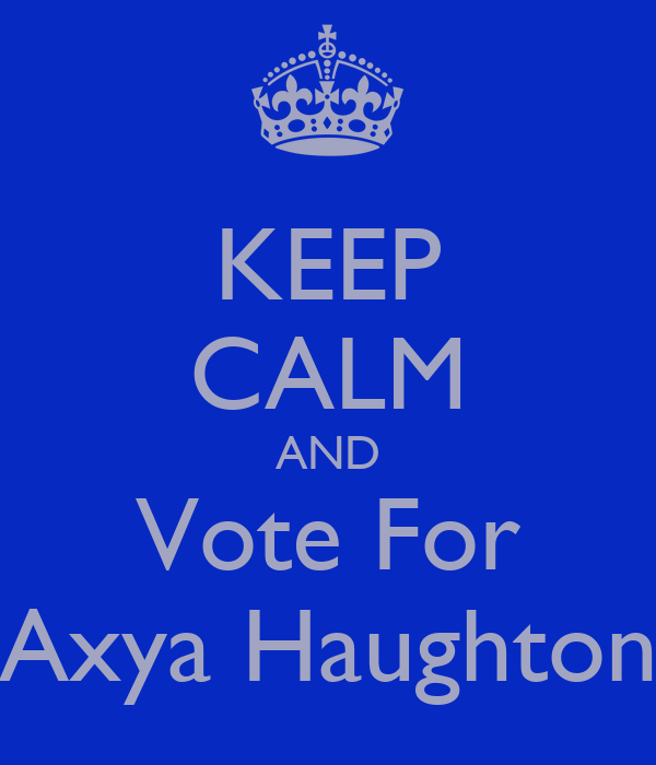 KEEP CALM AND Vote For Axya Haughton