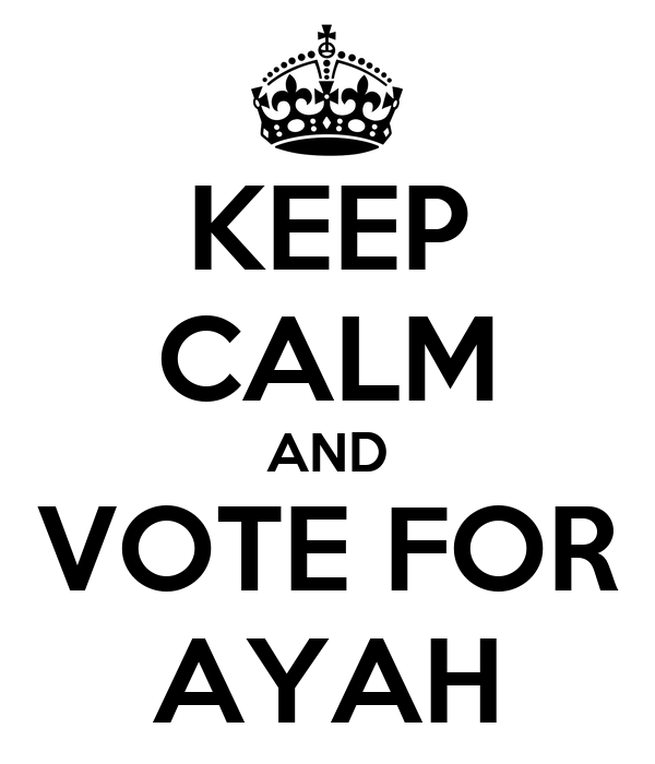 KEEP CALM AND VOTE FOR AYAH