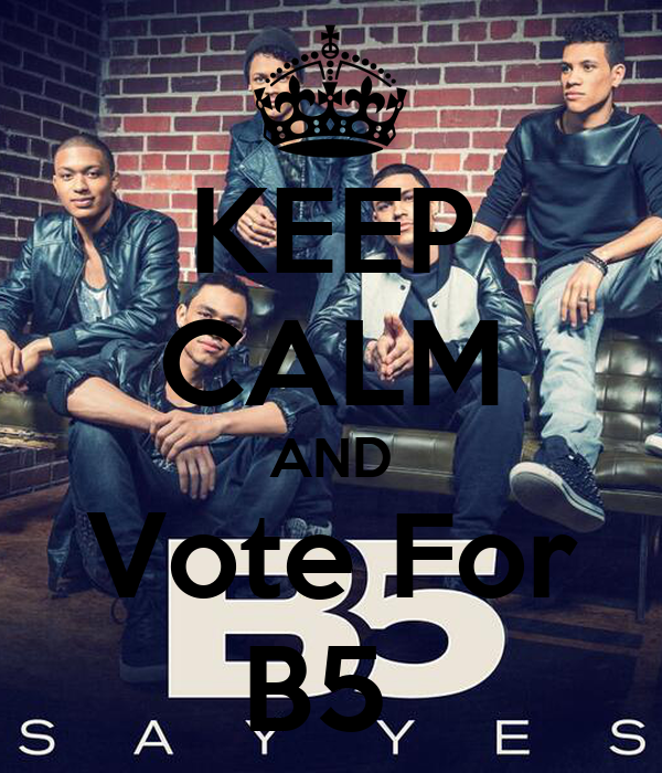 KEEP CALM AND Vote For B5