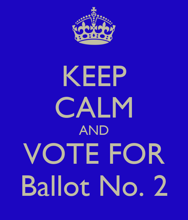 KEEP CALM AND VOTE FOR Ballot No. 2
