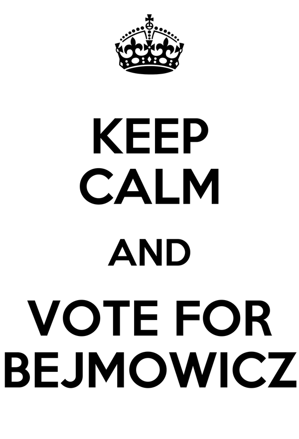 KEEP CALM AND VOTE FOR BEJMOWICZ