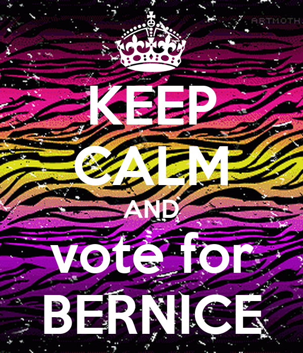 KEEP CALM AND vote for BERNICE