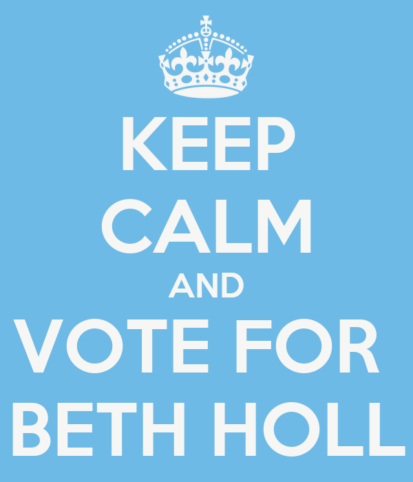 KEEP CALM AND VOTE FOR  BETH HOLL