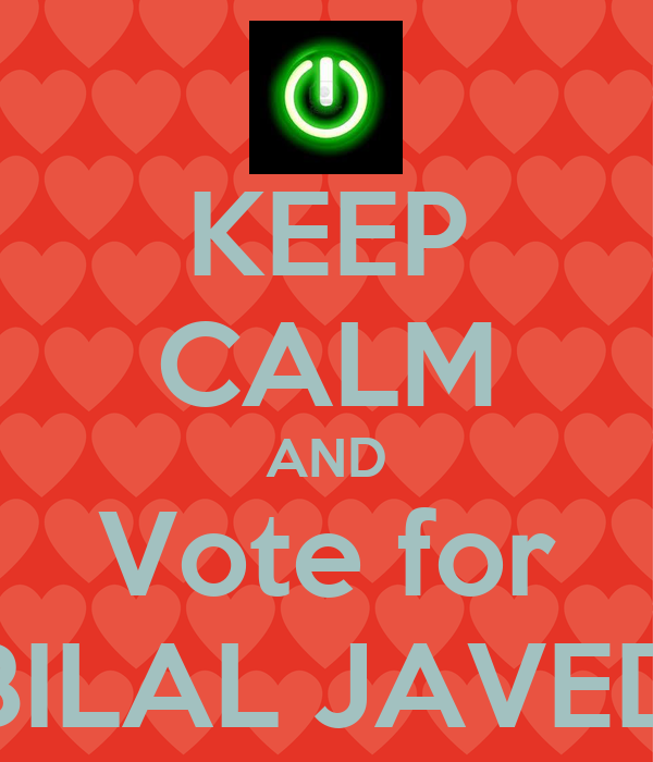KEEP CALM AND Vote for BILAL JAVED
