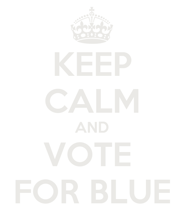 KEEP CALM AND VOTE  FOR BLUE