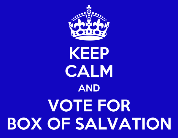 KEEP CALM AND VOTE FOR BOX OF SALVATION