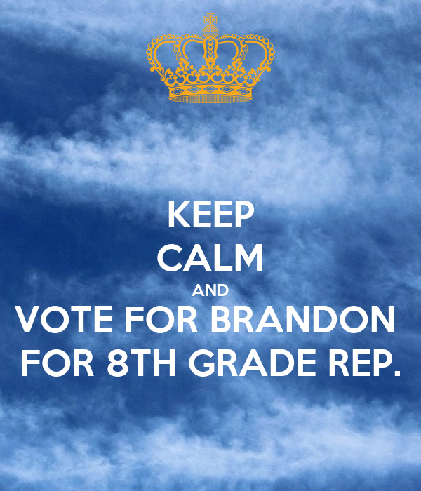 KEEP CALM AND VOTE FOR BRANDON  FOR 8TH GRADE REP.