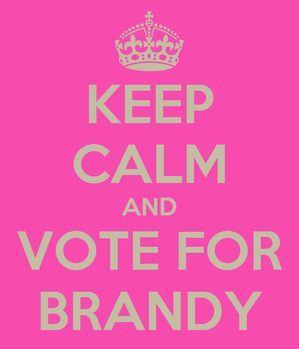 KEEP CALM AND VOTE FOR BRANDY