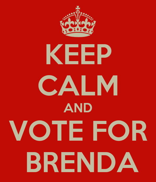 KEEP CALM AND VOTE FOR  BRENDA