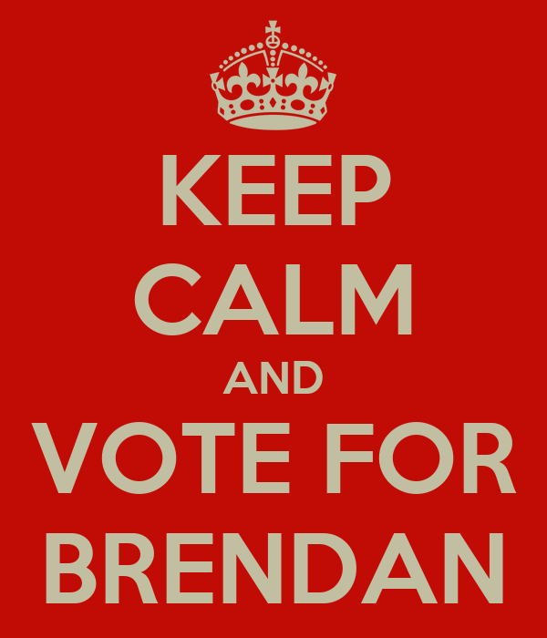 KEEP CALM AND VOTE FOR BRENDAN