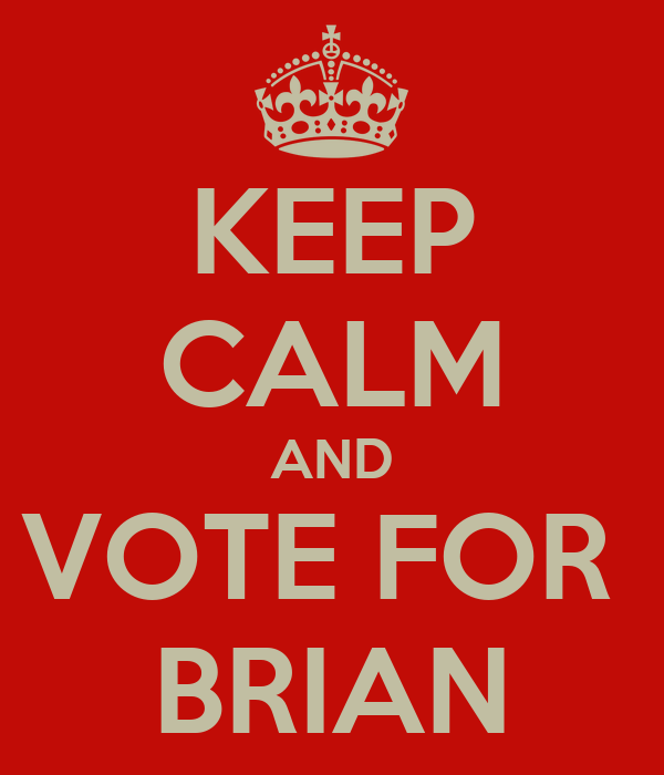 KEEP CALM AND VOTE FOR  BRIAN