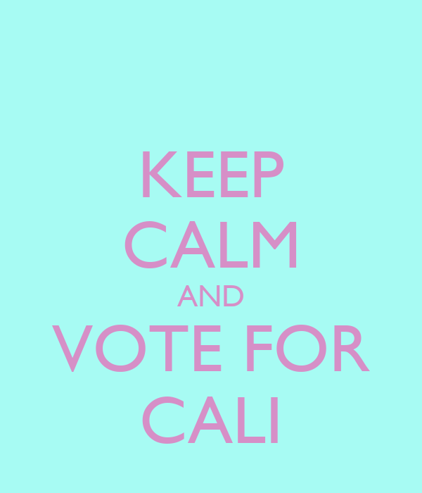 KEEP CALM AND VOTE FOR CALI
