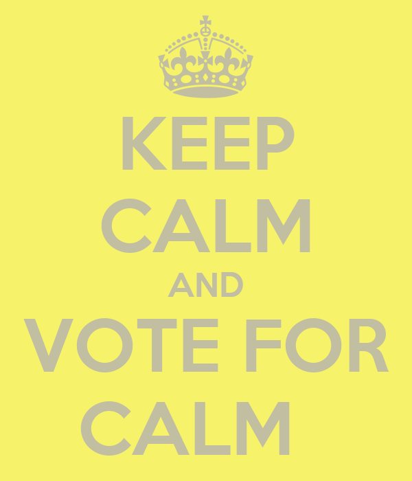 KEEP CALM AND VOTE FOR CALM