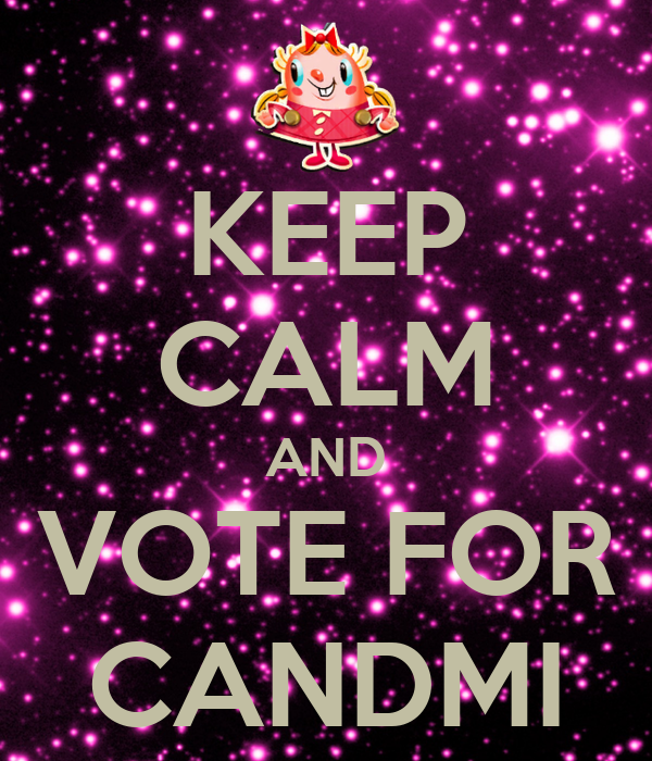 KEEP CALM AND VOTE FOR CANDMI