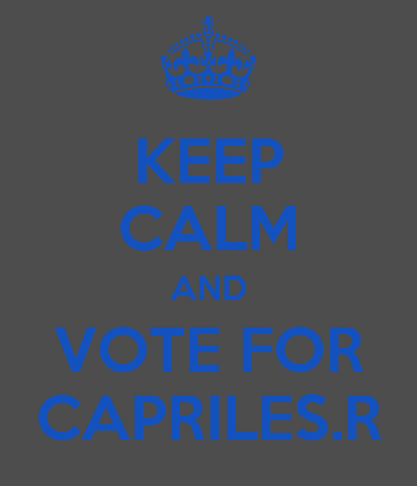 KEEP CALM AND VOTE FOR CAPRILES.R