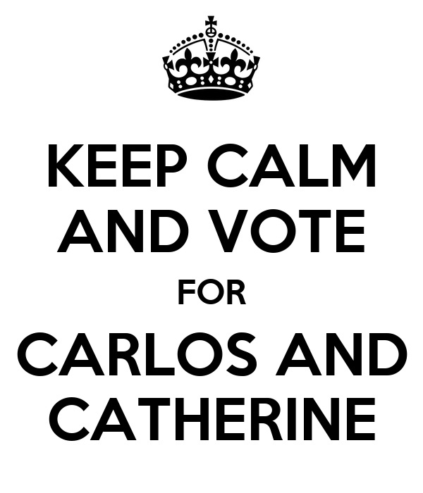 KEEP CALM AND VOTE FOR CARLOS AND CATHERINE