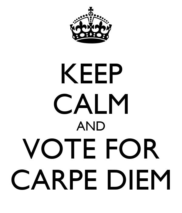 KEEP CALM AND VOTE FOR CARPE DIEM