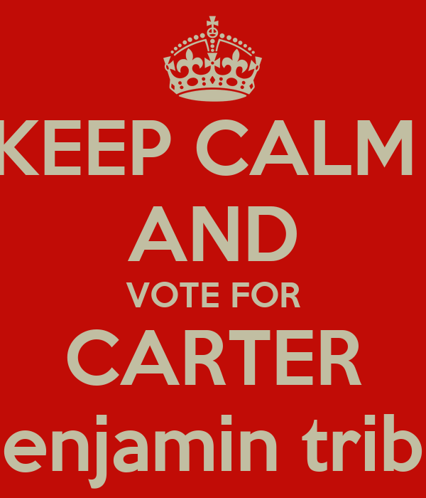 KEEP CALM  AND VOTE FOR CARTER Benjamin tribe