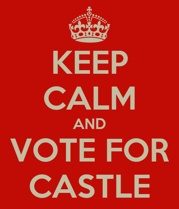 KEEP CALM AND VOTE FOR CASTLE