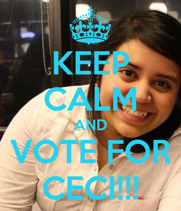 KEEP CALM AND VOTE FOR CECI!!!