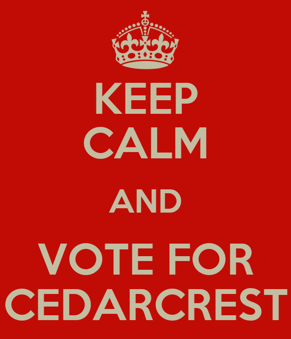 KEEP CALM AND VOTE FOR CEDARCREST