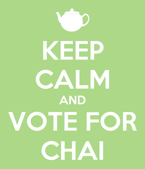 KEEP CALM AND VOTE FOR CHAI