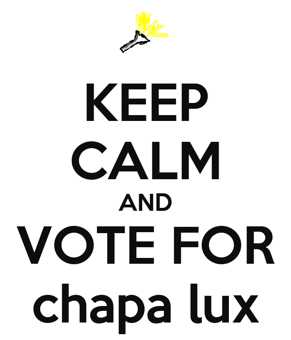 KEEP CALM AND VOTE FOR chapa lux