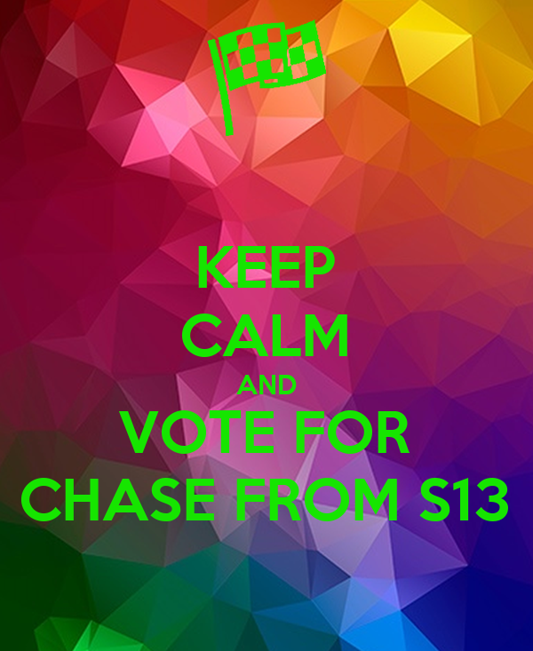 KEEP CALM AND VOTE FOR CHASE FROM S13