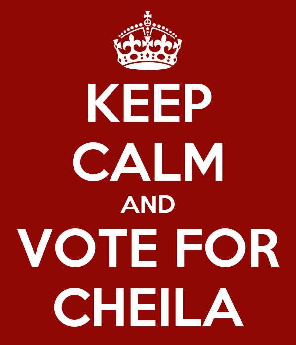 KEEP CALM AND VOTE FOR CHEILA